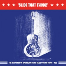 Slide that Thing ! The very best of American Blues slide guitar 1920s – 1940s DOWNLOAD