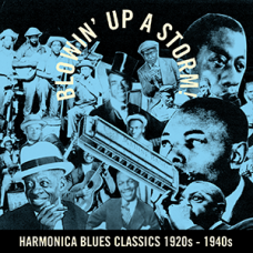 Blowin' up a Storm Harmonica Blues Classics 1920s – 1940s DOWNLOAD