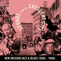 Sounds from the Crescent City New Orleans Jazz & Blues 1920s – 1940s DOWNLOAD