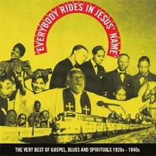 Everybody rides in Jesus name The Very best of Gospel, Blues and Spirituals 1920s - 1940s DOWNLOAD