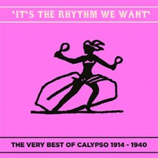 It's the Rhythm we want The Very best of Calypso 1914 - 1940 DOWNLOAD