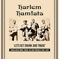 Harlem Hamfats 'Lets get Drunk and Truck' Songs about Drink, Drugs, Sex and Troubles 1936 – 1939 – Viper 133 DOWNLOAD